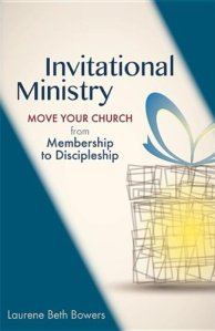 Invitational Ministry: Move Your Church From Membership to Discipleship