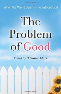 The Problem of Good: When the World Seems Fine Without God