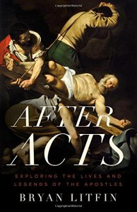 After Acts: Exploring the Lives and Legends of the Apostles
