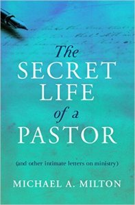 The Secret Life of a Pastor: (and other intimate letters on ministry)