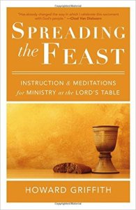 Spreading the Feast: Instruction and Meditations for Ministry at the Lord's Table
